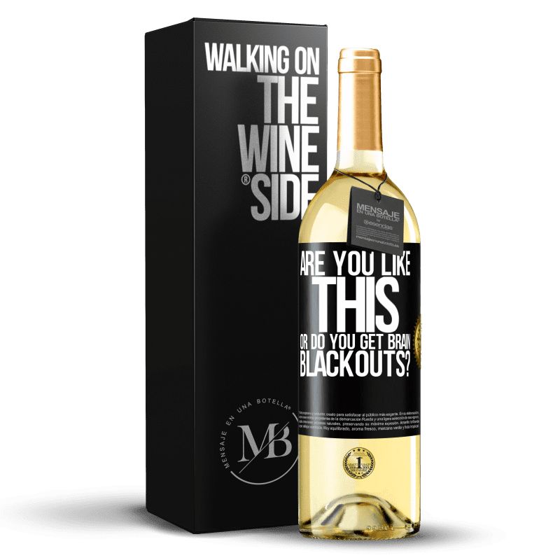 24,95 € Free Shipping | White Wine WHITE Edition are you like this or do you get brain blackouts? Black Label. Customizable label Young wine Harvest 2020 Verdejo