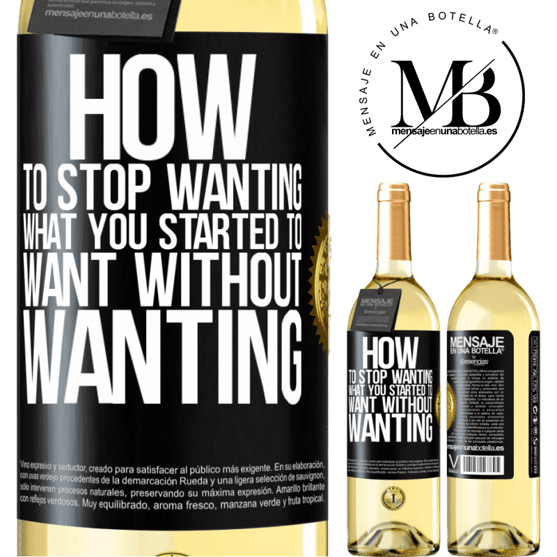 24,95 € Free Shipping   White Wine WHITE Edition How to stop wanting what you started to want without wanting Black Label. Customizable label Young wine Harvest 2020 Verdejo