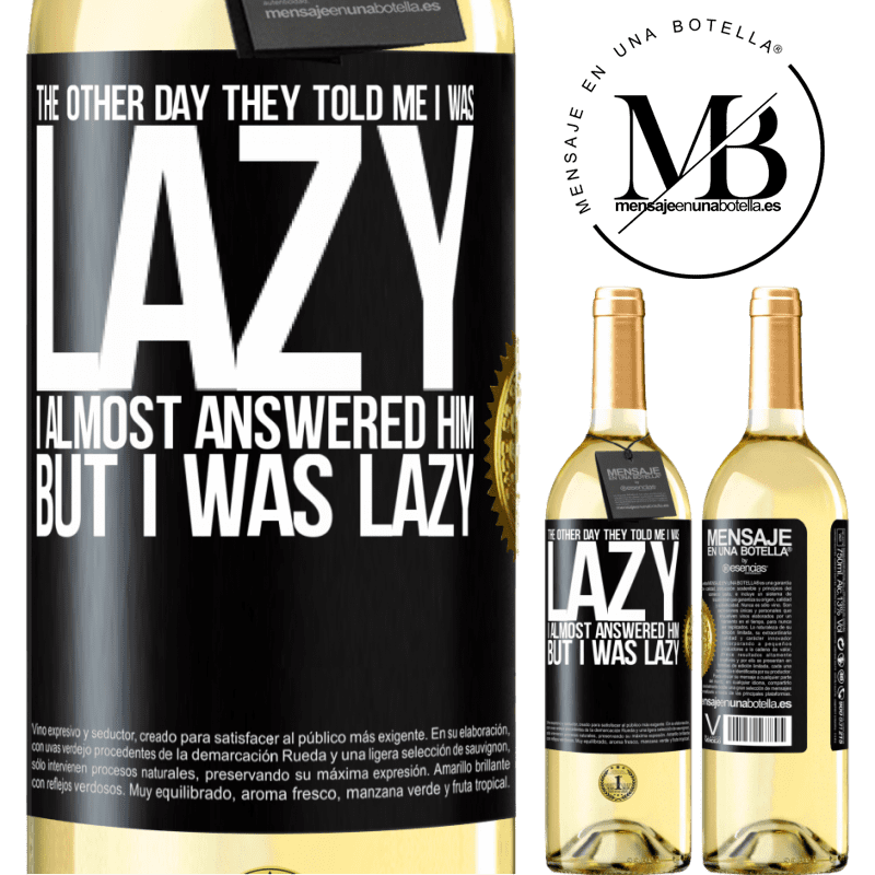 24,95 € Free Shipping | White Wine WHITE Edition The other day they told me I was lazy, I almost answered him, but I was lazy Black Label. Customizable label Young wine Harvest 2020 Verdejo