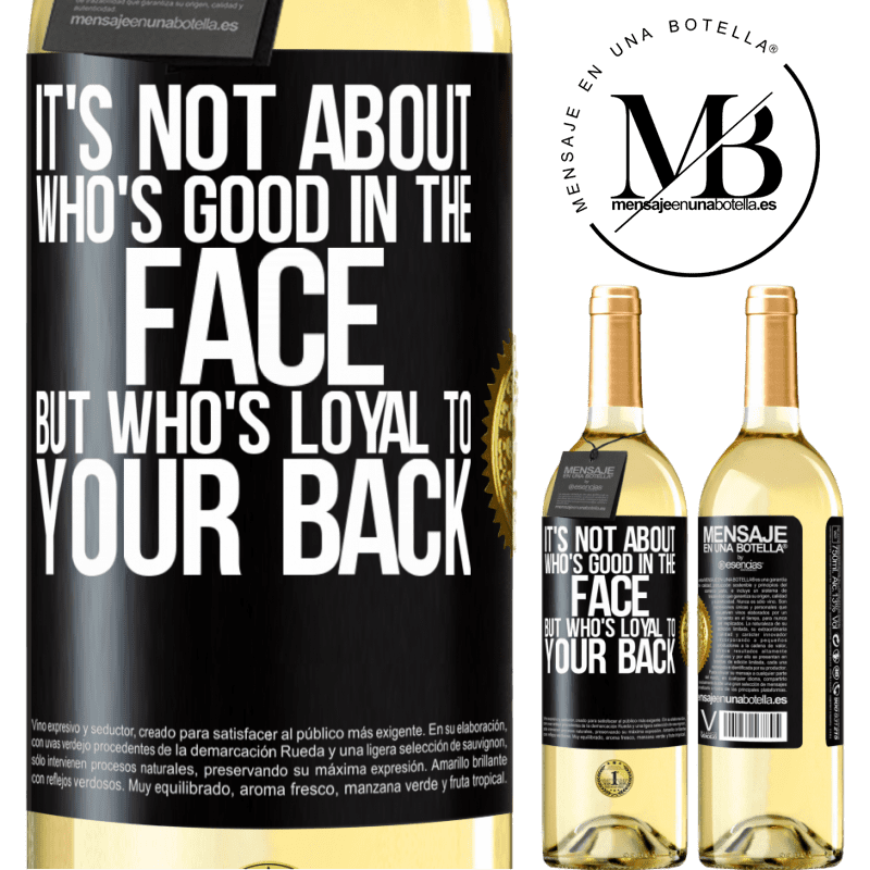 24,95 € Free Shipping   White Wine WHITE Edition It's not about who's good in the face, but who's loyal to your back Black Label. Customizable label Young wine Harvest 2020 Verdejo