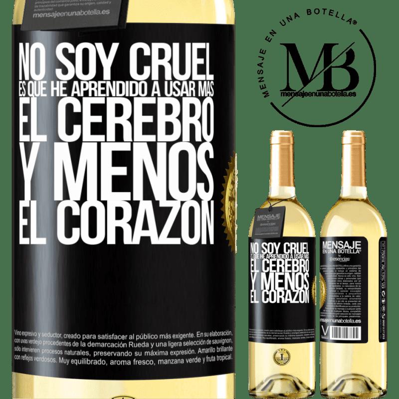 24,95 € Envío gratis | Vino Blanco Edición WHITE No soy cruel, es que he aprendido a usar más el cerebro y menos el corazón Etiqueta Negra. Etiqueta personalizable Vino joven Cosecha 2020 Verdejo