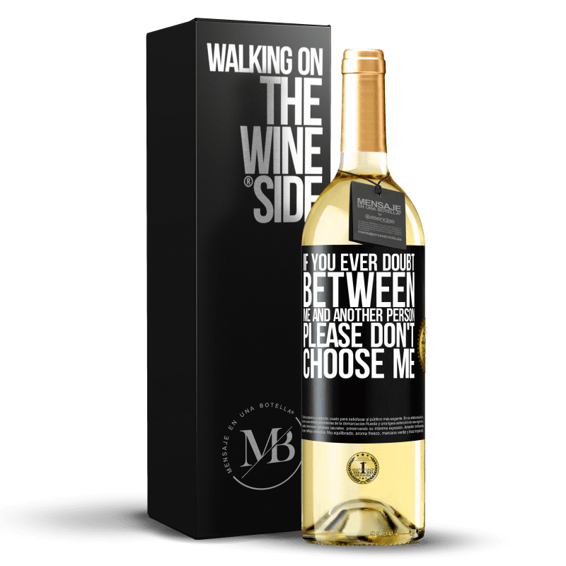 24,95 € Free Shipping | White Wine WHITE Edition If you ever doubt between me and another person, please don't choose me Black Label. Customizable label Young wine Harvest 2020 Verdejo