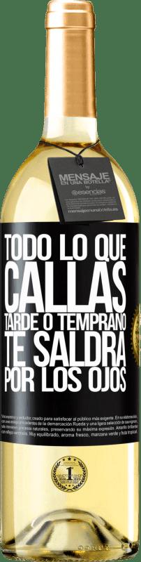 24,95 € Envío gratis | Vino Blanco Edición WHITE Todo lo que callas tarde o temprano te saldrá por los ojos Etiqueta Negra. Etiqueta personalizable Vino joven Cosecha 2020 Verdejo