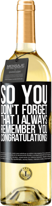 24,95 € Free Shipping | White Wine WHITE Edition So you don't forget that I always remember you. Congratulations! Black Label. Customizable label Young wine Harvest 2020 Verdejo
