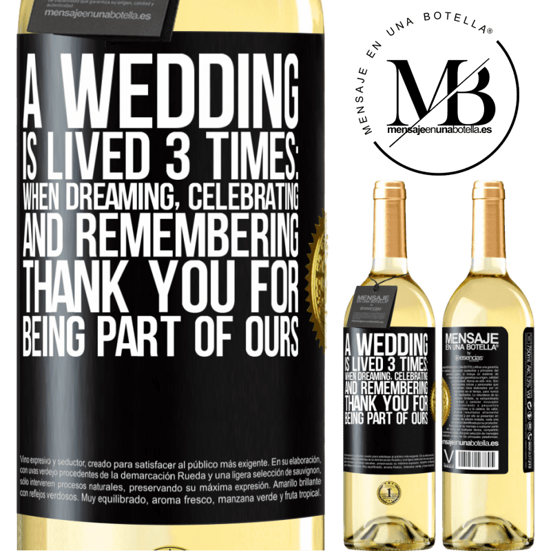 24,95 € Free Shipping | White Wine WHITE Edition A wedding is lived 3 times: when dreaming, celebrating and remembering. Thank you for being part of ours Black Label. Customizable label Young wine Harvest 2020 Verdejo