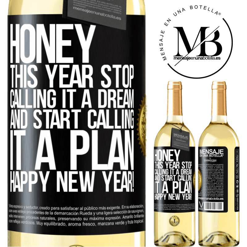 24,95 € Free Shipping | White Wine WHITE Edition Honey, this year stop calling it a dream and start calling it a plan. Happy New Year! Black Label. Customizable label Young wine Harvest 2020 Verdejo