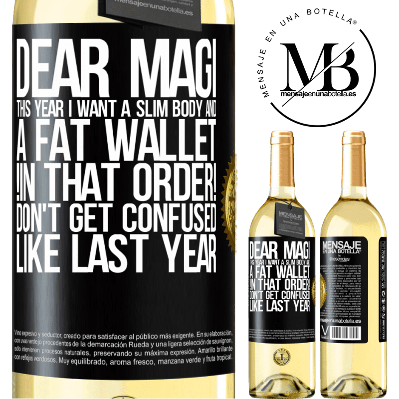 24,95 € Free Shipping | White Wine WHITE Edition Dear Magi, this year I want a slim body and a fat wallet. !In that order! Don't get confused like last year Black Label. Customizable label Young wine Harvest 2020 Verdejo