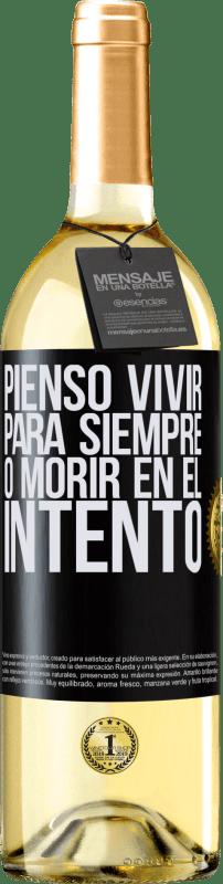 24,95 € Envío gratis | Vino Blanco Edición WHITE Pienso vivir para siempre, o morir en el intento Etiqueta Negra. Etiqueta personalizable Vino joven Cosecha 2020 Verdejo