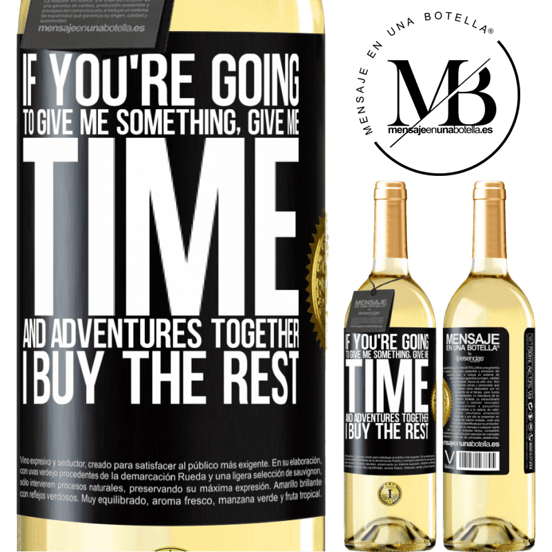 24,95 € Free Shipping | White Wine WHITE Edition If you're going to give me something, give me time and adventures together. I buy the rest Black Label. Customizable label Young wine Harvest 2020 Verdejo