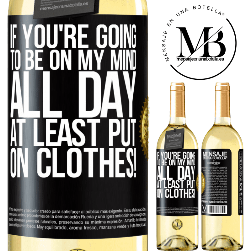 24,95 € Free Shipping | White Wine WHITE Edition If you're going to be on my mind all day, at least put on clothes! Black Label. Customizable label Young wine Harvest 2020 Verdejo