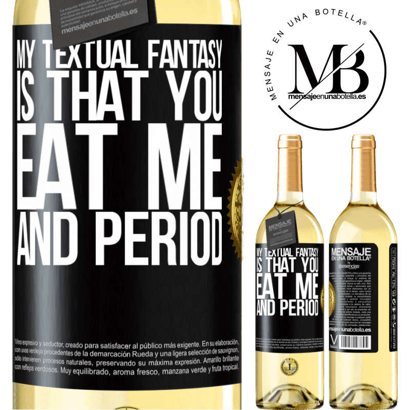24,95 € Free Shipping | White Wine WHITE Edition My textual fantasy is that you eat me and period Black Label. Customizable label Young wine Harvest 2020 Verdejo