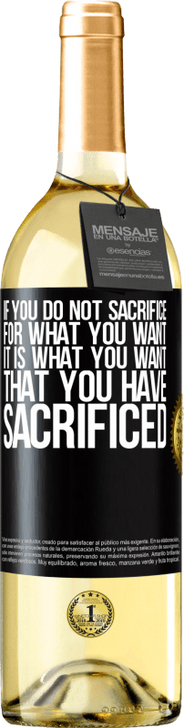 24,95 € Free Shipping | White Wine WHITE Edition If you do not sacrifice for what you want, it is what you want that you have sacrificed Black Label. Customizable label Young wine Harvest 2020 Verdejo