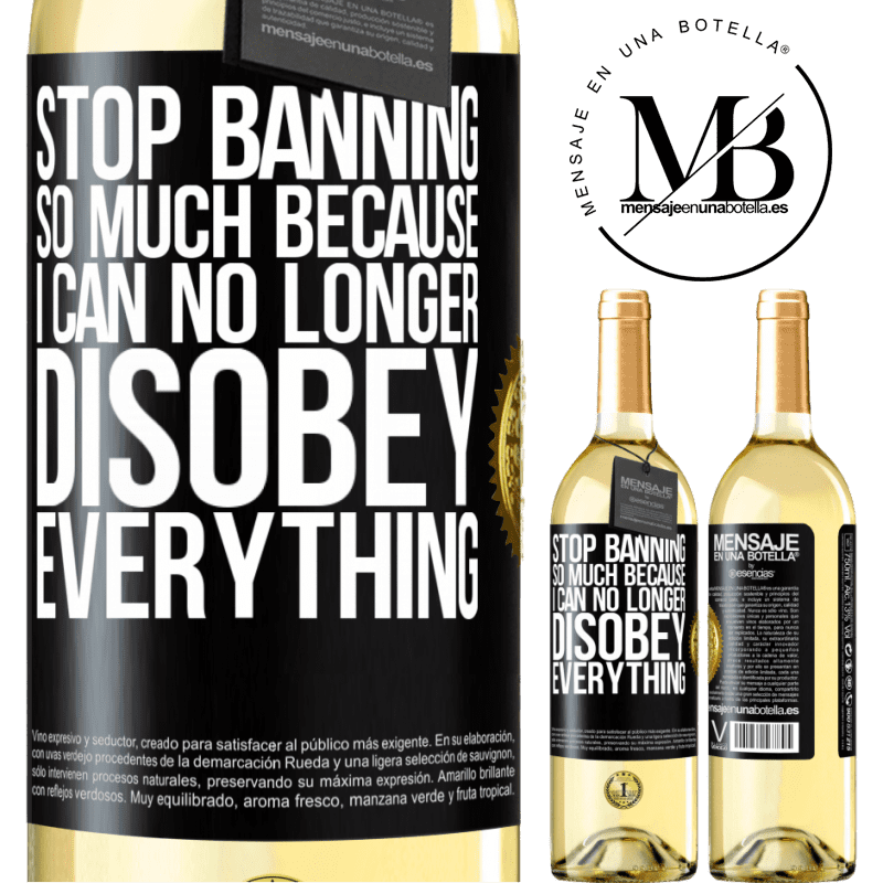 24,95 € Free Shipping | White Wine WHITE Edition Stop banning so much because I can no longer disobey everything Black Label. Customizable label Young wine Harvest 2020 Verdejo