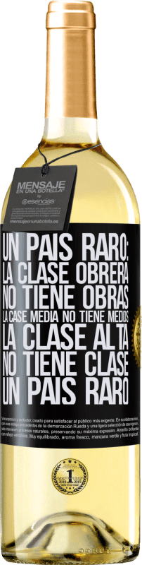 24,95 € Envío gratis | Vino Blanco Edición WHITE Un país raro: la clase obrera no tiene obras, la case media no tiene medios, la clase alta no tiene clase. Un país raro Etiqueta Negra. Etiqueta personalizable Vino joven Cosecha 2020 Verdejo