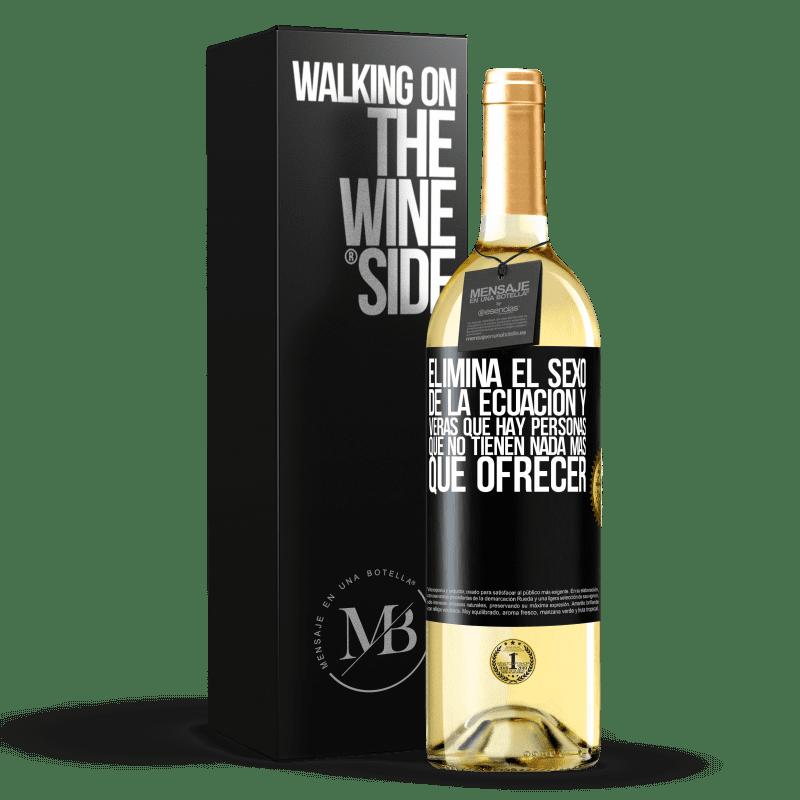 24,95 € Envío gratis | Vino Blanco Edición WHITE Elimina el sexo de la ecuación y verás que hay personas que no tienen nada más que ofrecer Etiqueta Negra. Etiqueta personalizable Vino joven Cosecha 2020 Verdejo