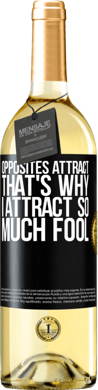 24,95 € Free Shipping | White Wine WHITE Edition Opposites attract. That's why I attract so much fool Black Label. Customizable label Young wine Harvest 2020 Verdejo