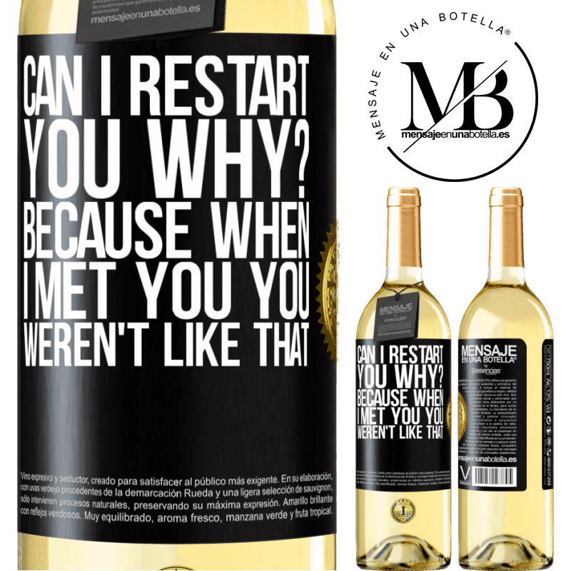 24,95 € Free Shipping | White Wine WHITE Edition can i restart you Why? Because when I met you you weren't like that Black Label. Customizable label Young wine Harvest 2020 Verdejo