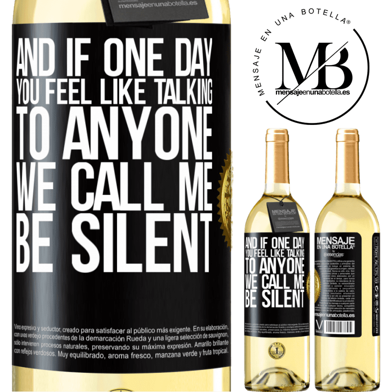 24,95 € Free Shipping | White Wine WHITE Edition And if one day you feel like talking to anyone, we call me, be silent Black Label. Customizable label Young wine Harvest 2020 Verdejo