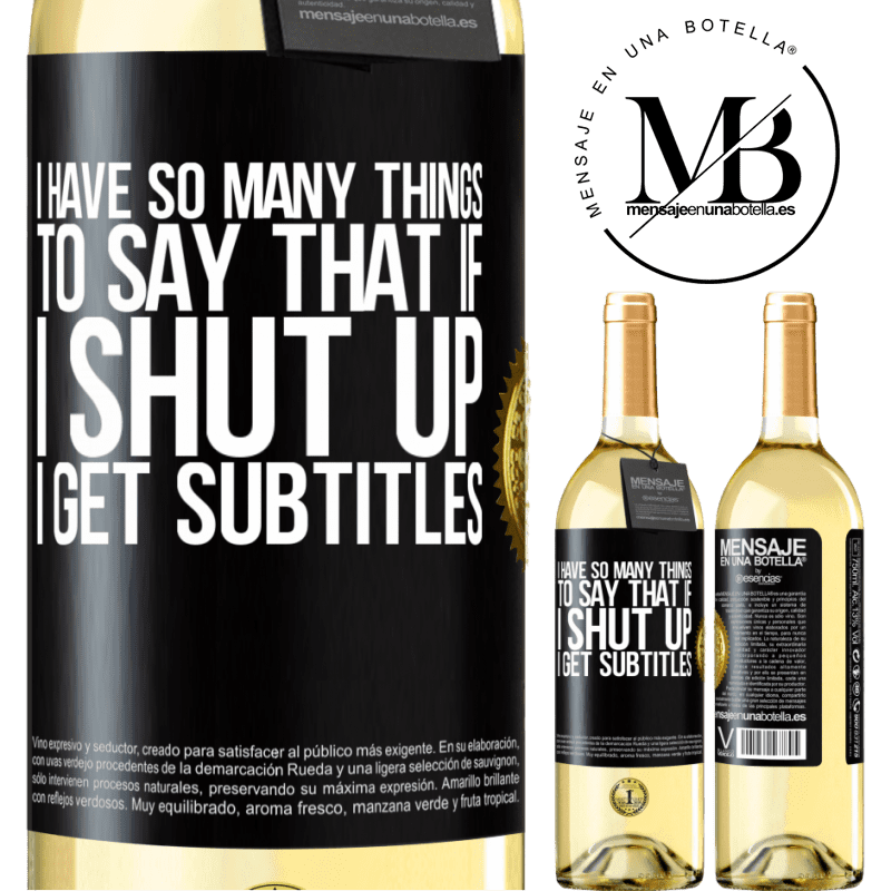 24,95 € Free Shipping | White Wine WHITE Edition I have so many things to say that if I shut up I get subtitles Black Label. Customizable label Young wine Harvest 2020 Verdejo