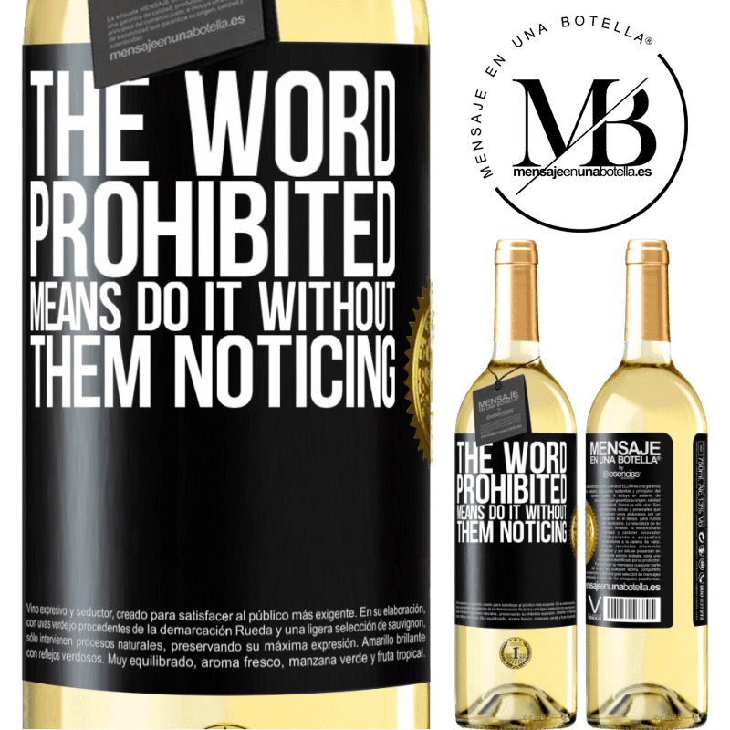 24,95 € Free Shipping | White Wine WHITE Edition The word PROHIBITED means do it without them noticing Black Label. Customizable label Young wine Harvest 2020 Verdejo