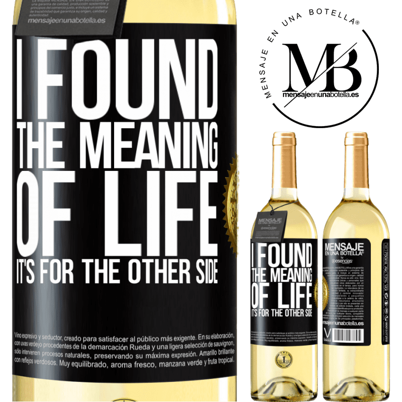 24,95 € Free Shipping | White Wine WHITE Edition I found the meaning of life. It's for the other side Black Label. Customizable label Young wine Harvest 2020 Verdejo