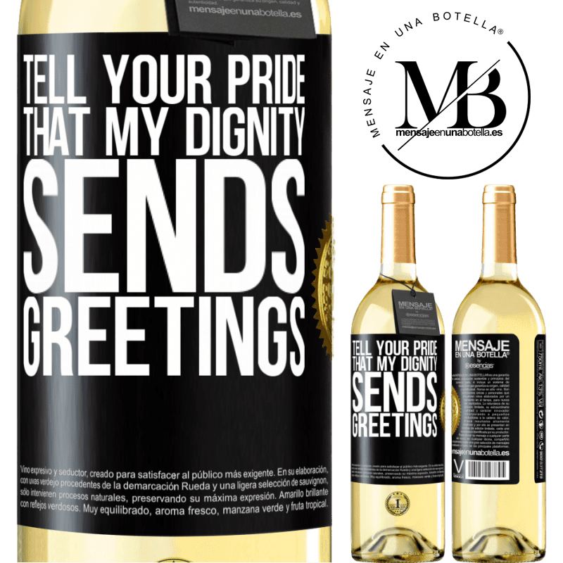 24,95 € Free Shipping | White Wine WHITE Edition Tell your pride that my dignity sends greetings Black Label. Customizable label Young wine Harvest 2020 Verdejo