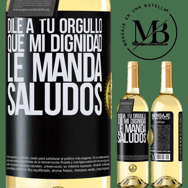 24,95 € Envío gratis   Vino Blanco Edición WHITE Dile a tu orgullo que mi dignidad le manda saludos Etiqueta Negra. Etiqueta personalizable Vino joven Cosecha 2020 Verdejo