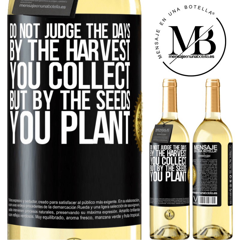 24,95 € Free Shipping   White Wine WHITE Edition Do not judge the days by the harvest you collect, but by the seeds you plant Black Label. Customizable label Young wine Harvest 2020 Verdejo