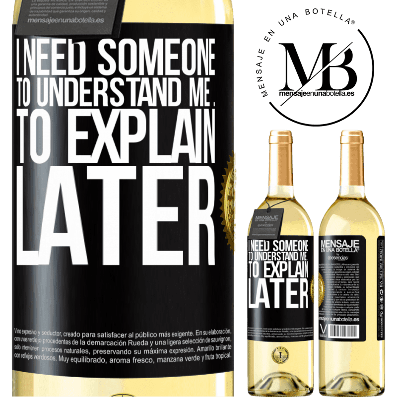 24,95 € Free Shipping | White Wine WHITE Edition I need someone to understand me ... To explain later Black Label. Customizable label Young wine Harvest 2020 Verdejo
