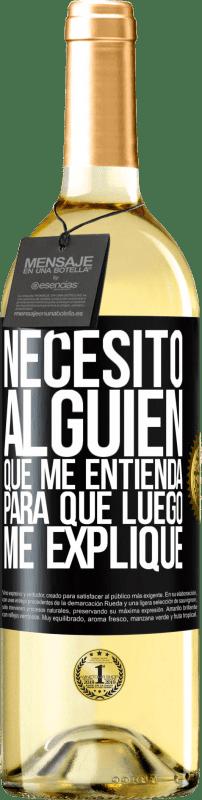 24,95 € Envío gratis | Vino Blanco Edición WHITE Necesito alguien que me entienda... Para que luego me explique Etiqueta Negra. Etiqueta personalizable Vino joven Cosecha 2020 Verdejo