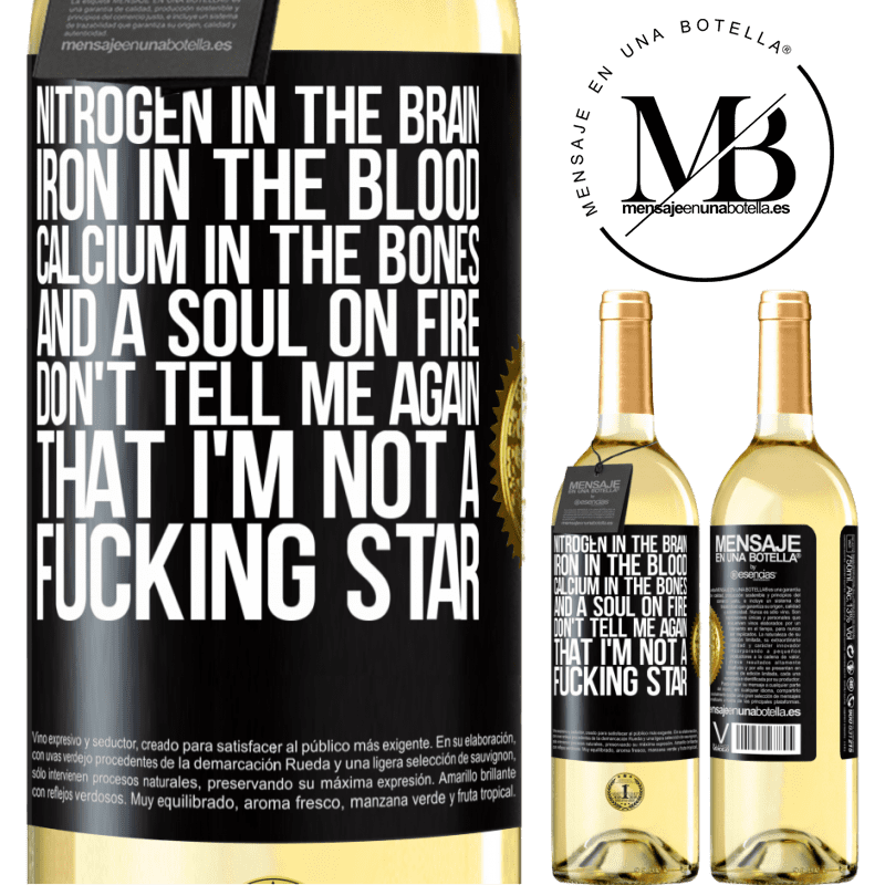 24,95 € Free Shipping | White Wine WHITE Edition Nitrogen in the brain, iron in the blood, calcium in the bones, and a soul on fire. Don't tell me again that I'm not a Black Label. Customizable label Young wine Harvest 2020 Verdejo