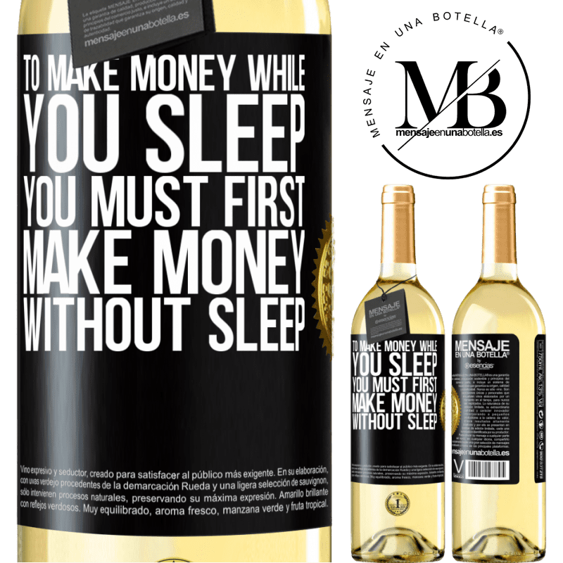 24,95 € Free Shipping | White Wine WHITE Edition To make money while you sleep, you must first make money without sleep Black Label. Customizable label Young wine Harvest 2020 Verdejo