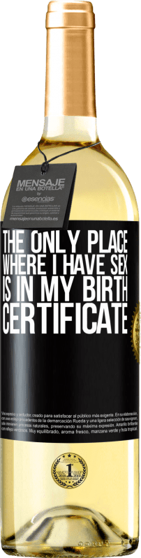24,95 € Free Shipping | White Wine WHITE Edition The only place where I have sex is in my birth certificate Black Label. Customizable label Young wine Harvest 2020 Verdejo