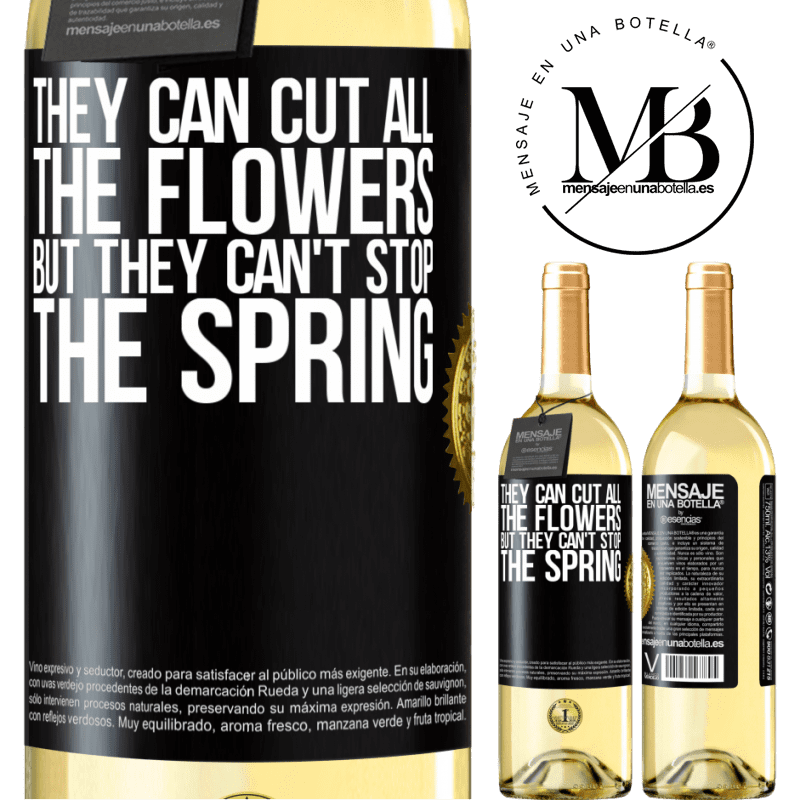24,95 € Free Shipping | White Wine WHITE Edition They can cut all the flowers, but they can't stop the spring Black Label. Customizable label Young wine Harvest 2020 Verdejo