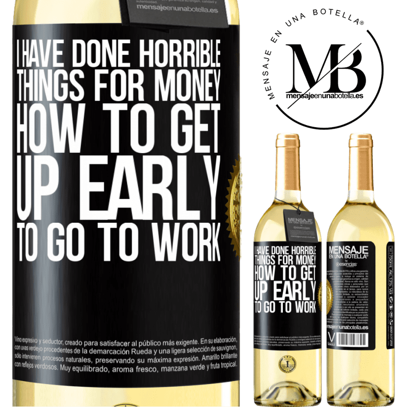 24,95 € Free Shipping | White Wine WHITE Edition I have done horrible things for money. How to get up early to go to work Black Label. Customizable label Young wine Harvest 2020 Verdejo
