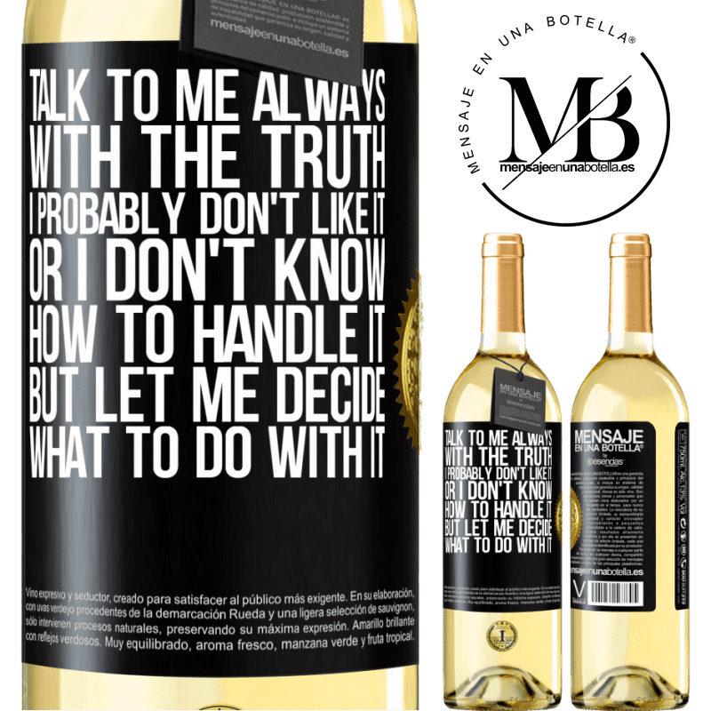 24,95 € Free Shipping   White Wine WHITE Edition Talk to me always with the truth. I probably don't like it, or I don't know how to handle it, but let me decide what to do Black Label. Customizable label Young wine Harvest 2020 Verdejo