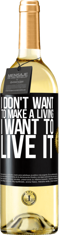 24,95 € Free Shipping | White Wine WHITE Edition I don't want to make a living, I want to live it Black Label. Customizable label Young wine Harvest 2020 Verdejo