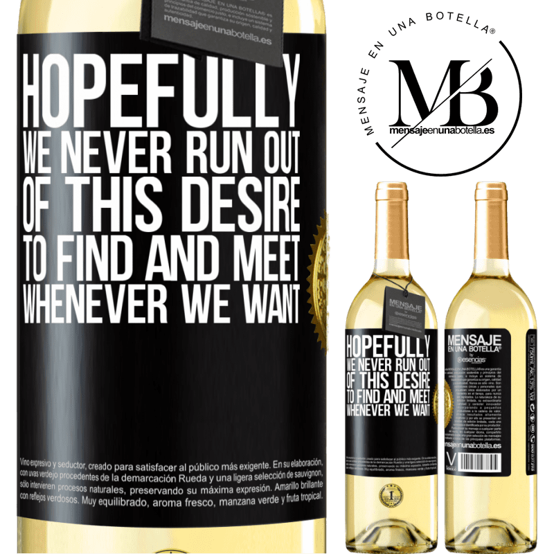 24,95 € Free Shipping   White Wine WHITE Edition Hopefully we never run out of this desire to find and meet whenever we want Black Label. Customizable label Young wine Harvest 2020 Verdejo
