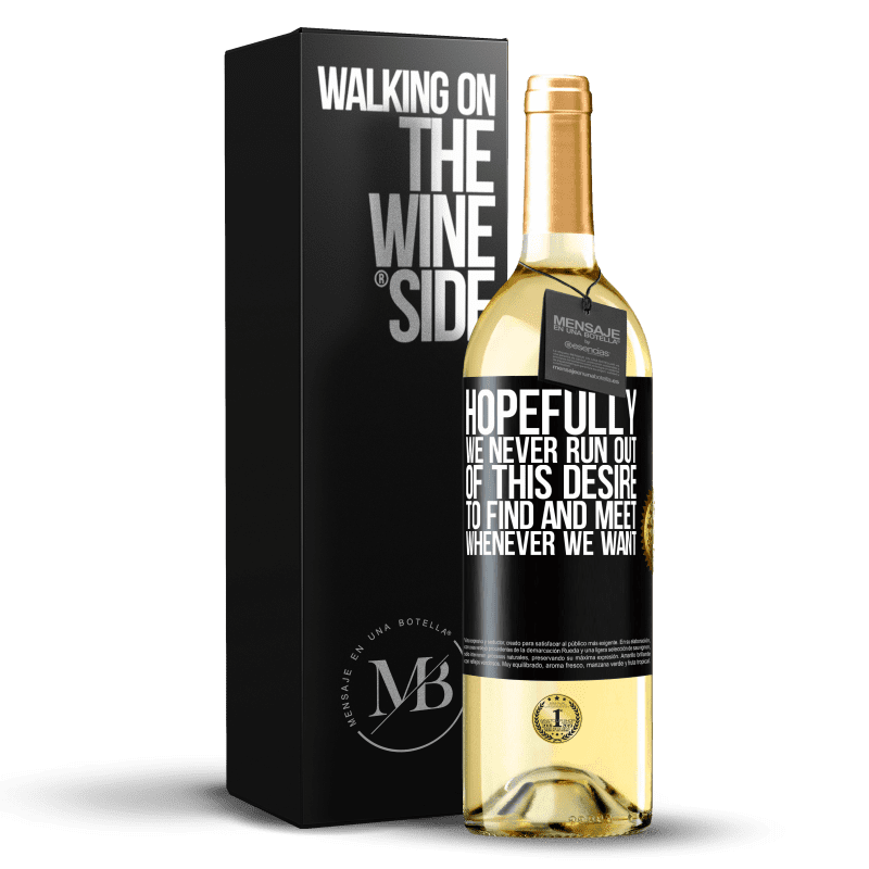 24,95 € Free Shipping | White Wine WHITE Edition Hopefully we never run out of this desire to find and meet whenever we want Black Label. Customizable label Young wine Harvest 2020 Verdejo