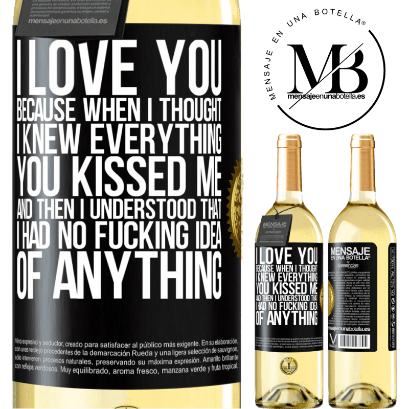 24,95 € Free Shipping   White Wine WHITE Edition I LOVE YOU Because when I thought I knew everything you kissed me. And then I understood that I had no fucking idea of Black Label. Customizable label Young wine Harvest 2020 Verdejo