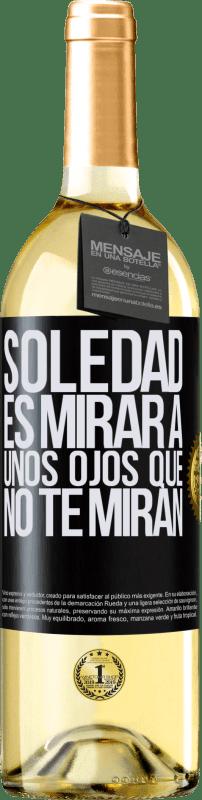 24,95 € Envío gratis | Vino Blanco Edición WHITE La soledad es mirar a unos ojos que no te miran Etiqueta Negra. Etiqueta personalizable Vino joven Cosecha 2020 Verdejo