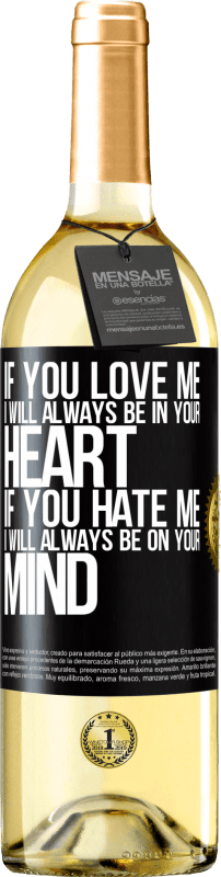 24,95 € Free Shipping | White Wine WHITE Edition If you love me, I will always be in your heart. If you hate me, I will always be on your mind Black Label. Customizable label Young wine Harvest 2020 Verdejo