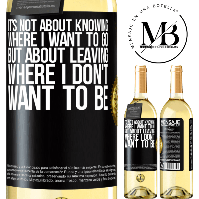 24,95 € Free Shipping   White Wine WHITE Edition It's not about knowing where I want to go, but about leaving where I don't want to be Black Label. Customizable label Young wine Harvest 2020 Verdejo