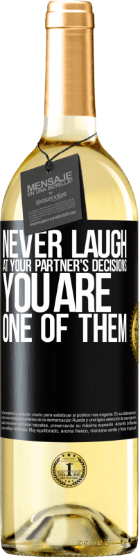 24,95 € Free Shipping   White Wine WHITE Edition Never laugh at your partner's decisions. You are one of them Black Label. Customizable label Young wine Harvest 2020 Verdejo