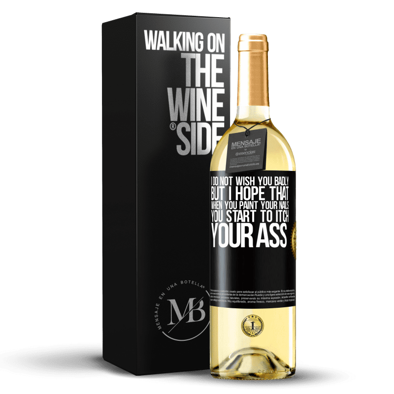 24,95 € Free Shipping   White Wine WHITE Edition I do not wish you badly, but I hope that when you paint your nails you start to itch your ass Black Label. Customizable label Young wine Harvest 2020 Verdejo