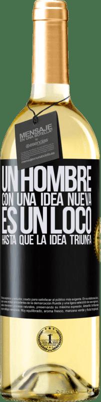 «Un hombre con una idea nueva es un loco hasta que la idea triunfa» Edición WHITE