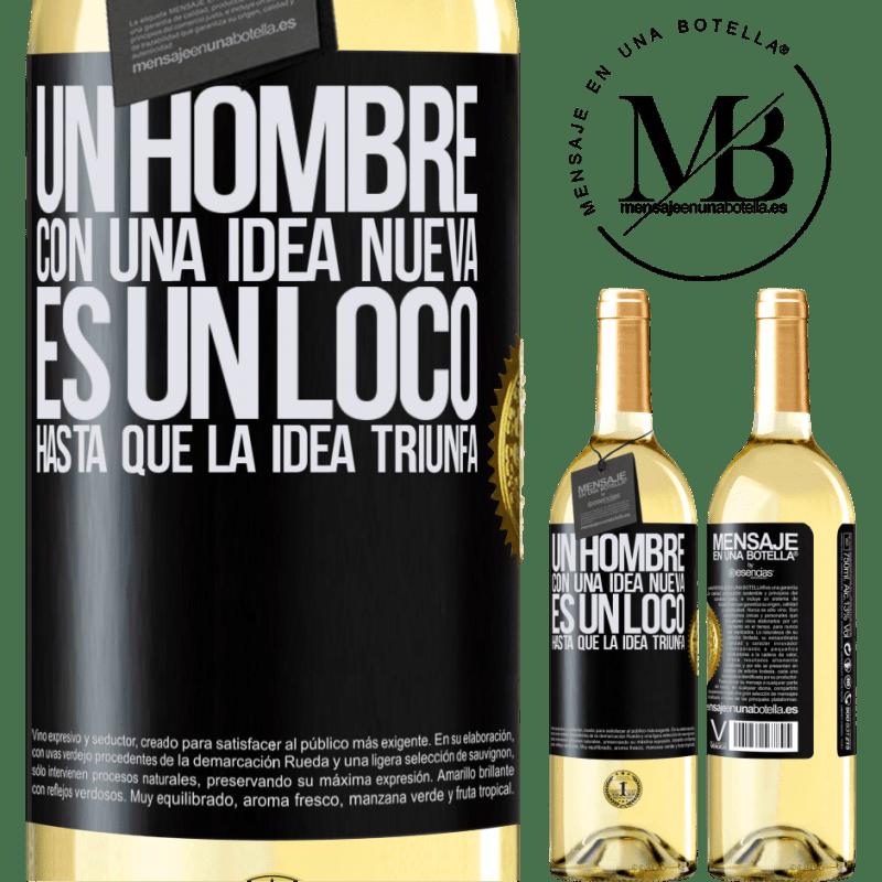 24,95 € Envoi gratuit | Vin blanc Édition WHITE Un homme avec une nouvelle idée est fou jusqu'à ce que l'idée triomphe Étiquette Noire. Étiquette personnalisable Vin jeune Récolte 2020 Verdejo