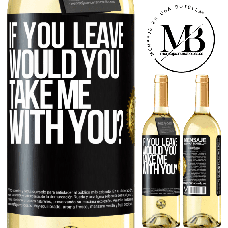 24,95 € Free Shipping | White Wine WHITE Edition if you leave, would you take me with you? Black Label. Customizable label Young wine Harvest 2020 Verdejo
