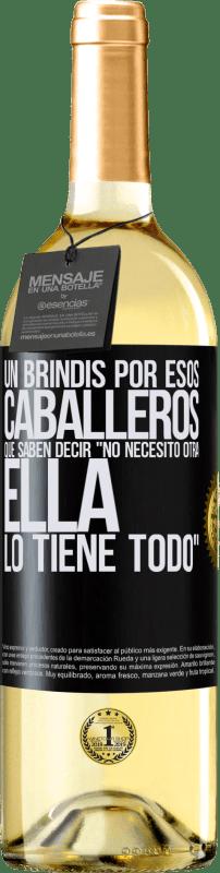 24,95 € Envío gratis   Vino Blanco Edición WHITE Un brindis por esos caballeros que saben decir No necesito otra, ella lo tiene todo Etiqueta Negra. Etiqueta personalizable Vino joven Cosecha 2020 Verdejo