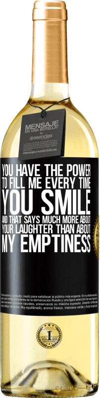 24,95 € Free Shipping | White Wine WHITE Edition You have the power to fill me every time you smile, and that says much more about your laughter than about my emptiness Black Label. Customizable label Young wine Harvest 2020 Verdejo